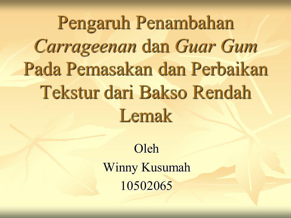 Pengaruh Penambahan Carrageenan dan Guar Gum Pada Pemasakan dan Perbaikan Tekstur dari Bakso Rendah Lemak Oleh Winny Kusumah 10502065