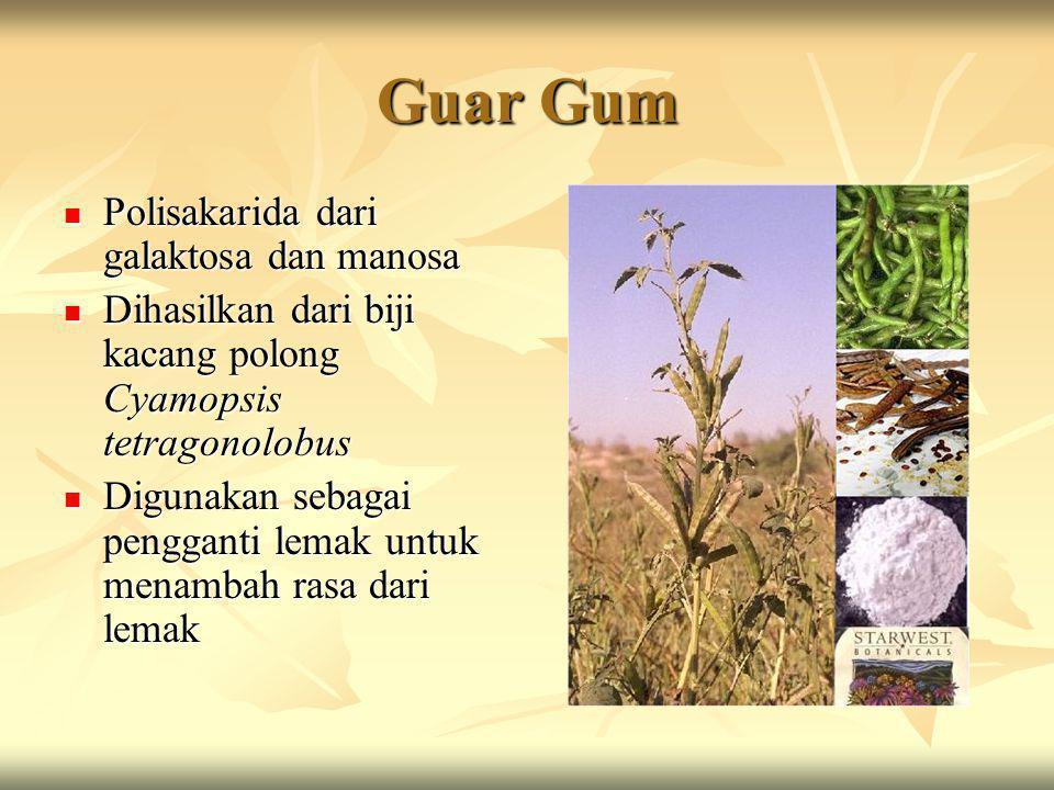 Guar Gum  Polisakarida dari galaktosa dan manosa  Dihasilkan dari biji kacang polong Cyamopsis tetragonolobus  Digunakan sebagai pengganti lemak un