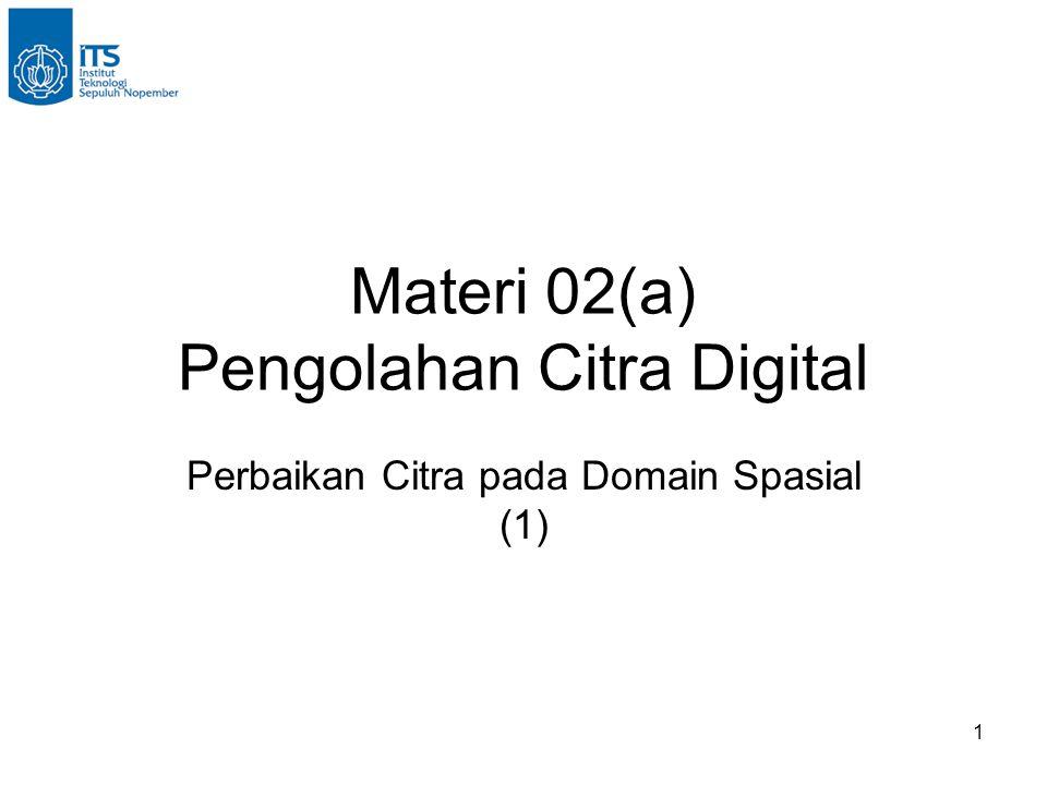 1 Materi 02(a) Pengolahan Citra Digital Perbaikan Citra pada Domain Spasial (1)