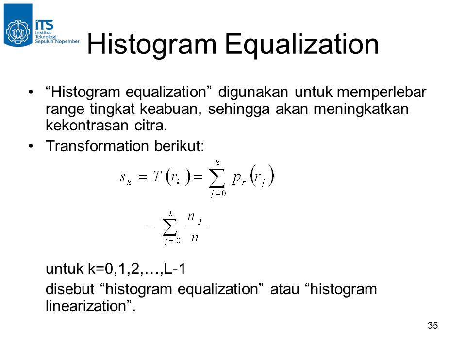 """35 Histogram Equalization •""""Histogram equalization"""" digunakan untuk memperlebar range tingkat keabuan, sehingga akan meningkatkan kekontrasan citra. •"""