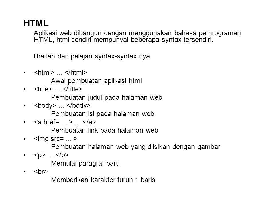 HTML Aplikasi web dibangun dengan menggunakan bahasa pemrograman HTML, html sendiri mempunyai beberapa syntax tersendiri.