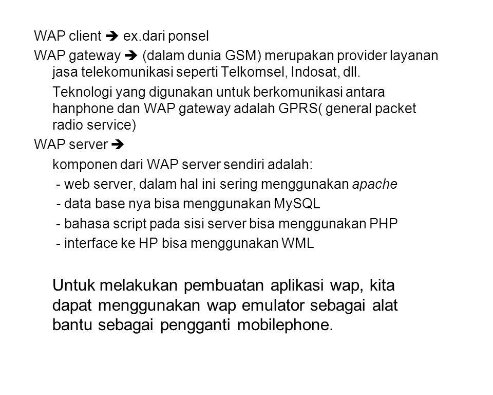WAP client  ex.dari ponsel WAP gateway  (dalam dunia GSM) merupakan provider layanan jasa telekomunikasi seperti Telkomsel, Indosat, dll. Teknologi