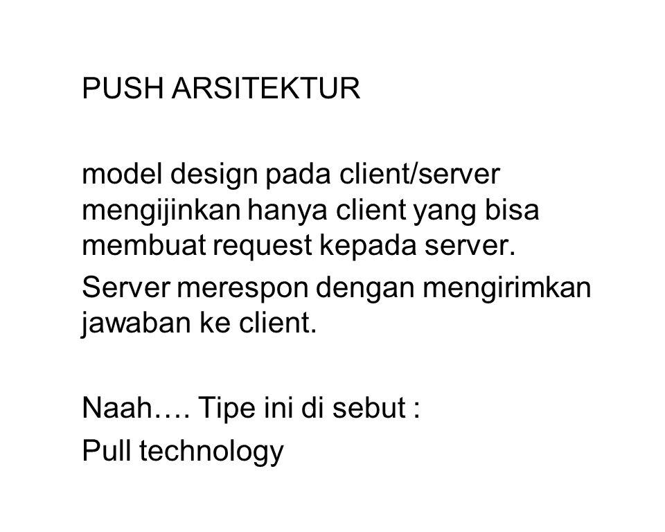 PUSH ARSITEKTUR model design pada client/server mengijinkan hanya client yang bisa membuat request kepada server.