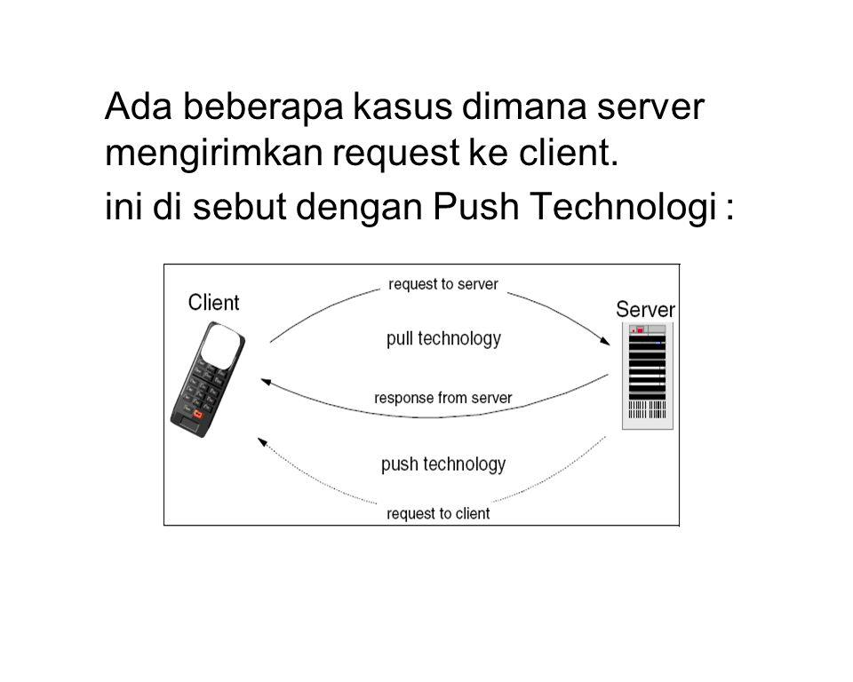 Ada beberapa kasus dimana server mengirimkan request ke client.