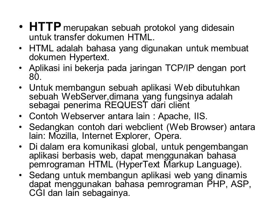 •HTTP merupakan sebuah protokol yang didesain untuk transfer dokumen HTML.