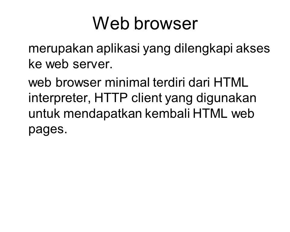 Web browser merupakan aplikasi yang dilengkapi akses ke web server.