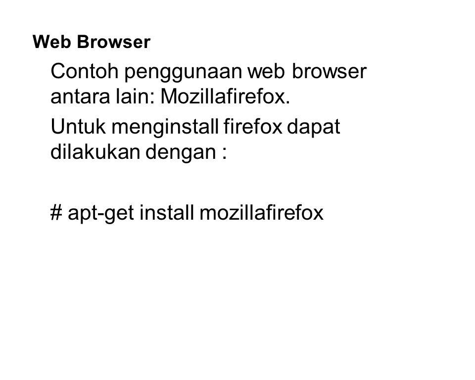 Web Browser Contoh penggunaan web browser antara lain: Mozillafirefox. Untuk menginstall firefox dapat dilakukan dengan : # apt-get install mozillafir