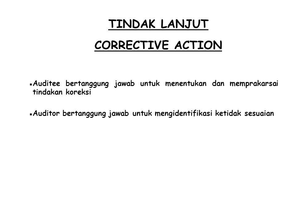 TINDAK LANJUT CORRECTIVE ACTION  Auditee bertanggung jawab untuk menentukan dan memprakarsai tindakan koreksi  Auditor bertanggung jawab untuk mengi