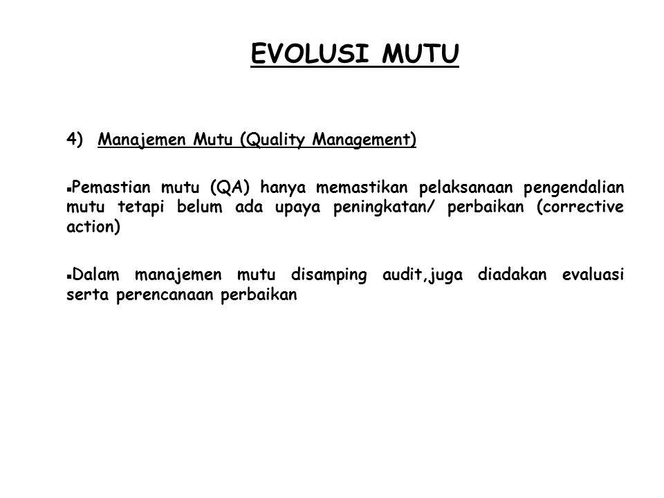 EVOLUSI MUTU 4) Manajemen Mutu (Quality Management)  Pemastian mutu (QA) hanya memastikan pelaksanaan pengendalian mutu tetapi belum ada upaya pening