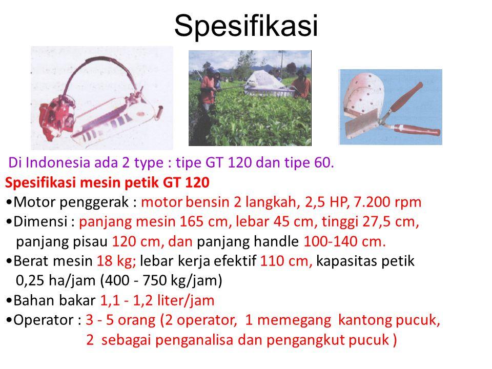 Spesifikasi Di Indonesia ada 2 type : tipe GT 120 dan tipe 60. Spesifikasi mesin petik GT 120 •Motor penggerak : motor bensin 2 langkah, 2,5 HP, 7.200