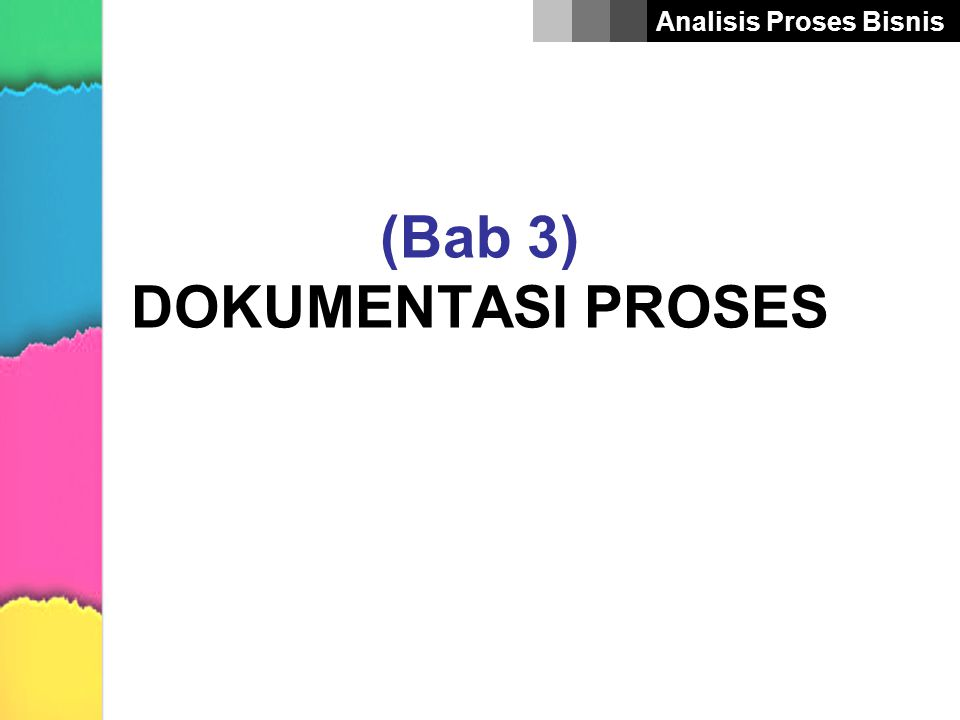 Analisis Proses Bisnis (Bab 3) DOKUMENTASI PROSES