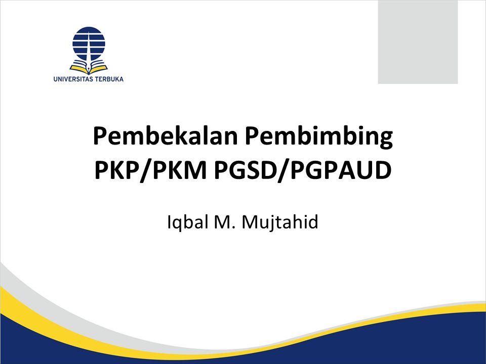 Pembekalan Pembimbing PKP/PKM PGSD/PGPAUD Iqbal M. Mujtahid