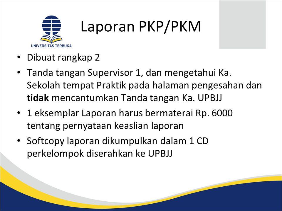 Laporan PKP/PKM • Dibuat rangkap 2 • Tanda tangan Supervisor 1, dan mengetahui Ka. Sekolah tempat Praktik pada halaman pengesahan dan tidak mencantumk