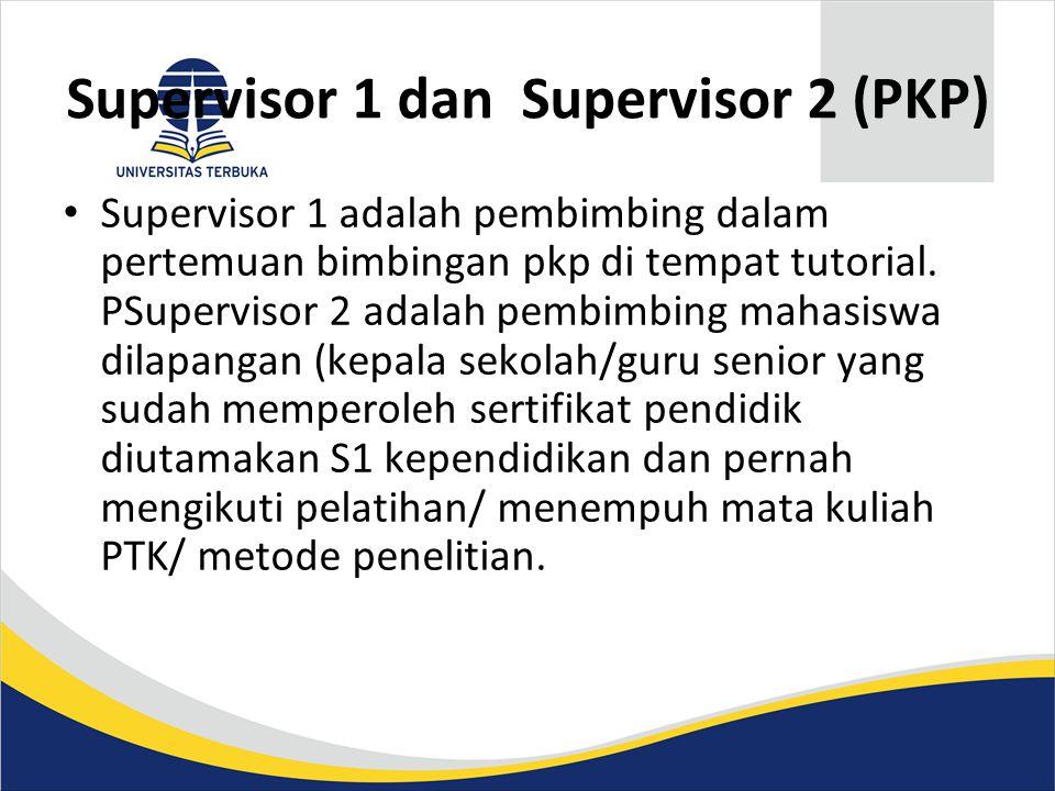 Supervisor 1 dan Supervisor 2 (PKP) • Supervisor 1 adalah pembimbing dalam pertemuan bimbingan pkp di tempat tutorial. PSupervisor 2 adalah pembimbing