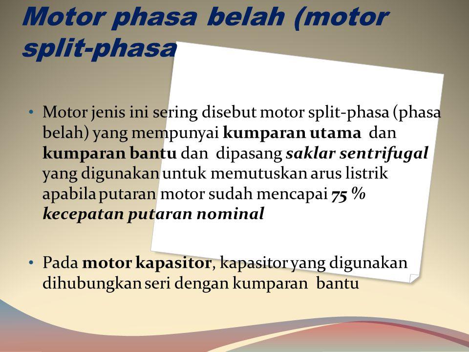Motor phasa belah (motor split-phasa • Motor jenis ini sering disebut motor split-phasa (phasa belah) yang mempunyai kumparan utama dan kumparan bantu dan dipasang saklar sentrifugal yang digunakan untuk memutuskan arus listrik apabila putaran motor sudah mencapai 75 % kecepatan putaran nominal • Pada motor kapasitor, kapasitor yang digunakan dihubungkan seri dengan kumparan bantu