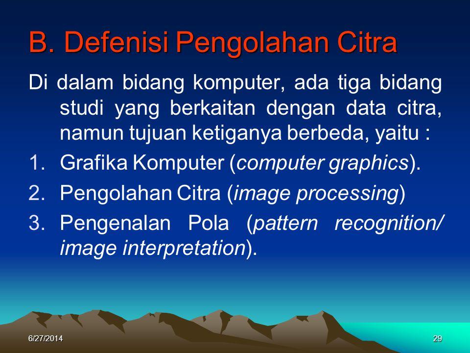 B. Defenisi Pengolahan Citra Di dalam bidang komputer, ada tiga bidang studi yang berkaitan dengan data citra, namun tujuan ketiganya berbeda, yaitu :