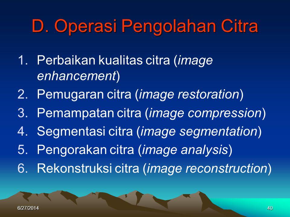 D. Operasi Pengolahan Citra 1.Perbaikan kualitas citra (image enhancement) 2.Pemugaran citra (image restoration) 3.Pemampatan citra (image compression