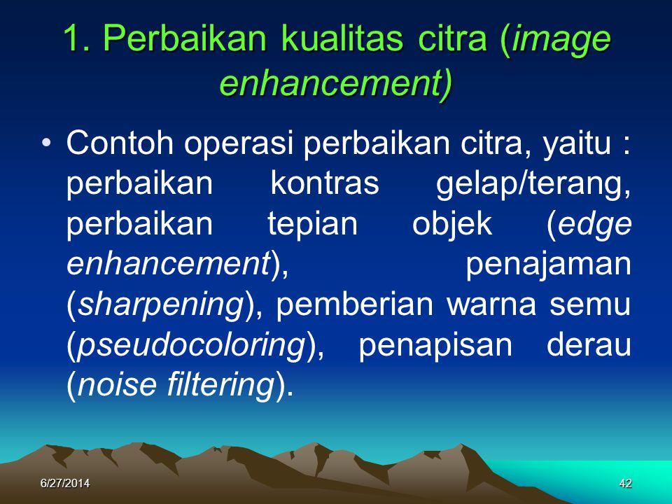 1. Perbaikan kualitas citra (image enhancement) •Contoh operasi perbaikan citra, yaitu : perbaikan kontras gelap/terang, perbaikan tepian objek (edge