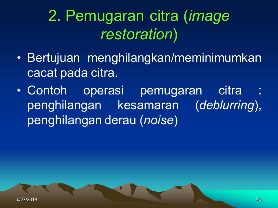 2. Pemugaran citra (image restoration) •Bertujuan menghilangkan/meminimumkan cacat pada citra. •Contoh operasi pemugaran citra : penghilangan kesamara