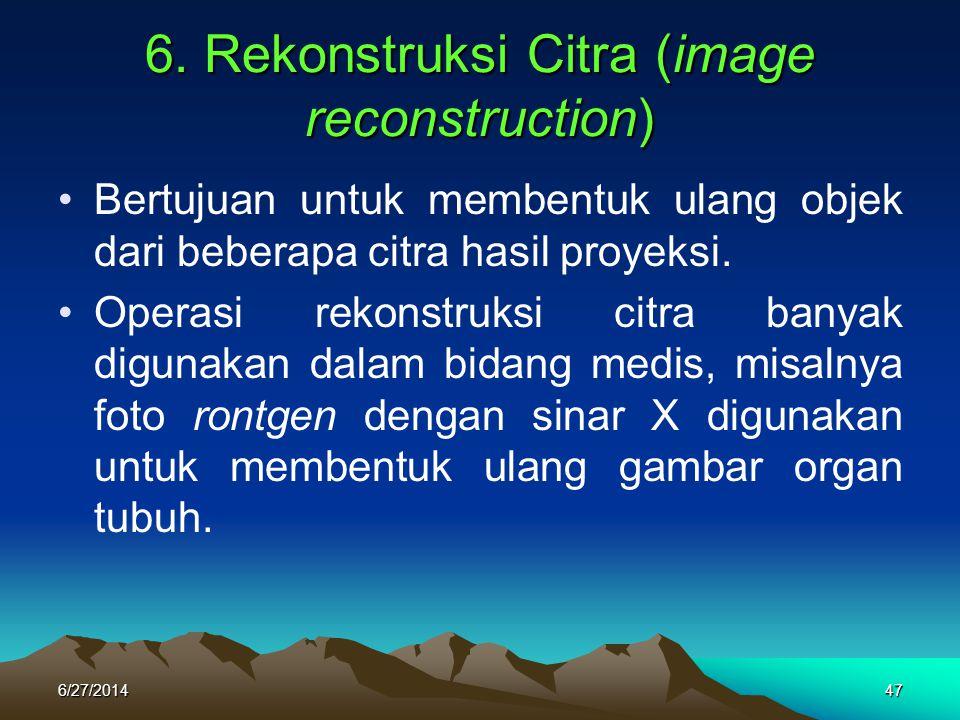 6. Rekonstruksi Citra (image reconstruction) •Bertujuan untuk membentuk ulang objek dari beberapa citra hasil proyeksi. •Operasi rekonstruksi citra ba