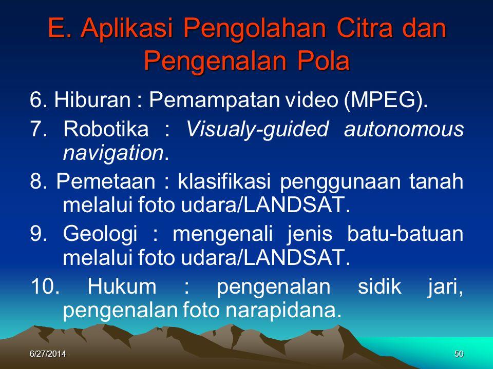 E. Aplikasi Pengolahan Citra dan Pengenalan Pola 6. Hiburan : Pemampatan video (MPEG). 7. Robotika : Visualy-guided autonomous navigation. 8. Pemetaan