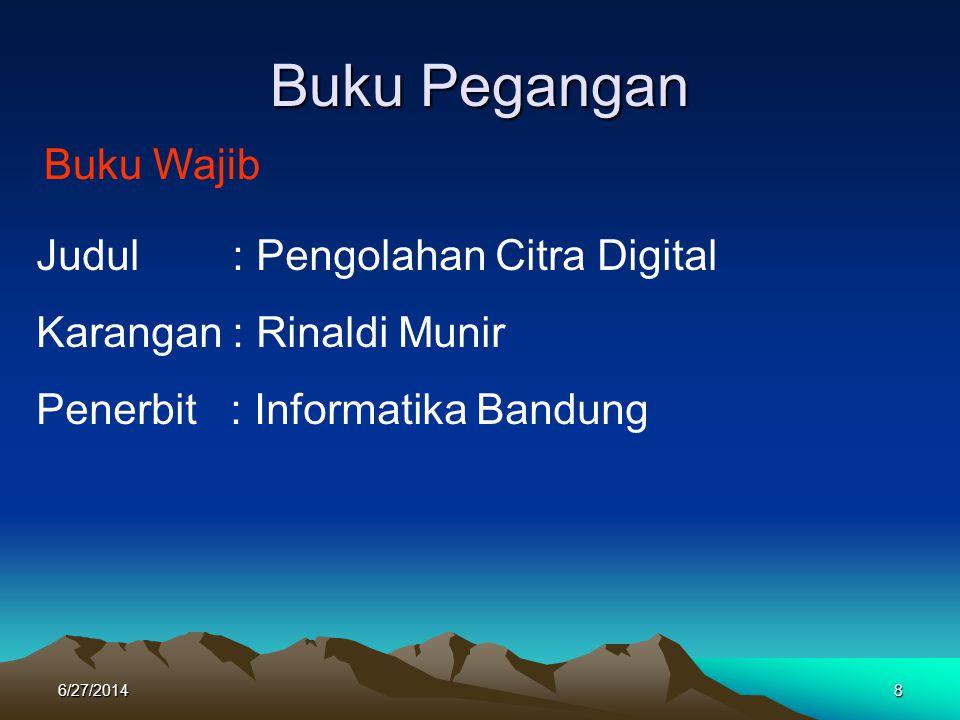 Buku Pegangan Buku Wajib Judul : Pengolahan Citra Digital Karangan : Rinaldi Munir Penerbit : Informatika Bandung 6/27/20148