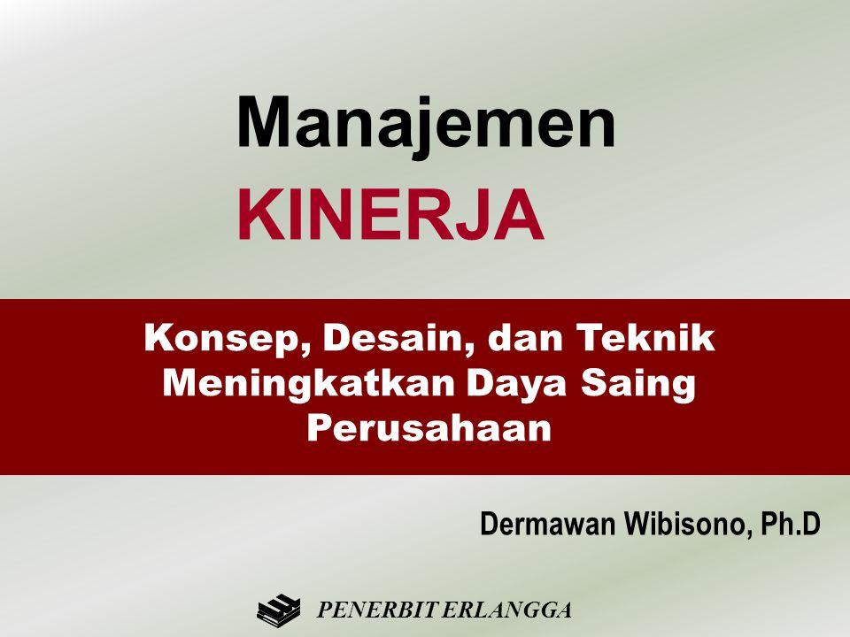 Konsep, Desain, dan Teknik Meningkatkan Daya Saing Perusahaan Dermawan Wibisono, Ph.D PENERBIT ERLANGGA Manajemen KINERJA