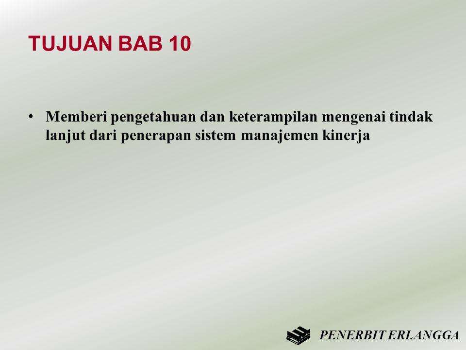 TUJUAN BAB 10 • Memberi pengetahuan dan keterampilan mengenai tindak lanjut dari penerapan sistem manajemen kinerja PENERBIT ERLANGGA