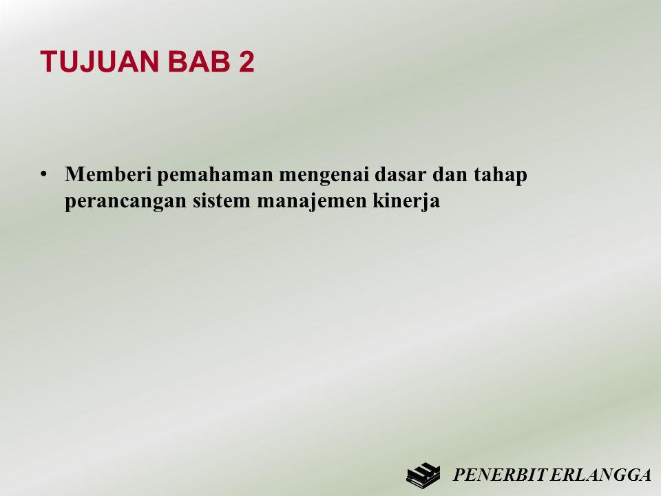TUJUAN BAB 2 • Memberi pemahaman mengenai dasar dan tahap perancangan sistem manajemen kinerja PENERBIT ERLANGGA