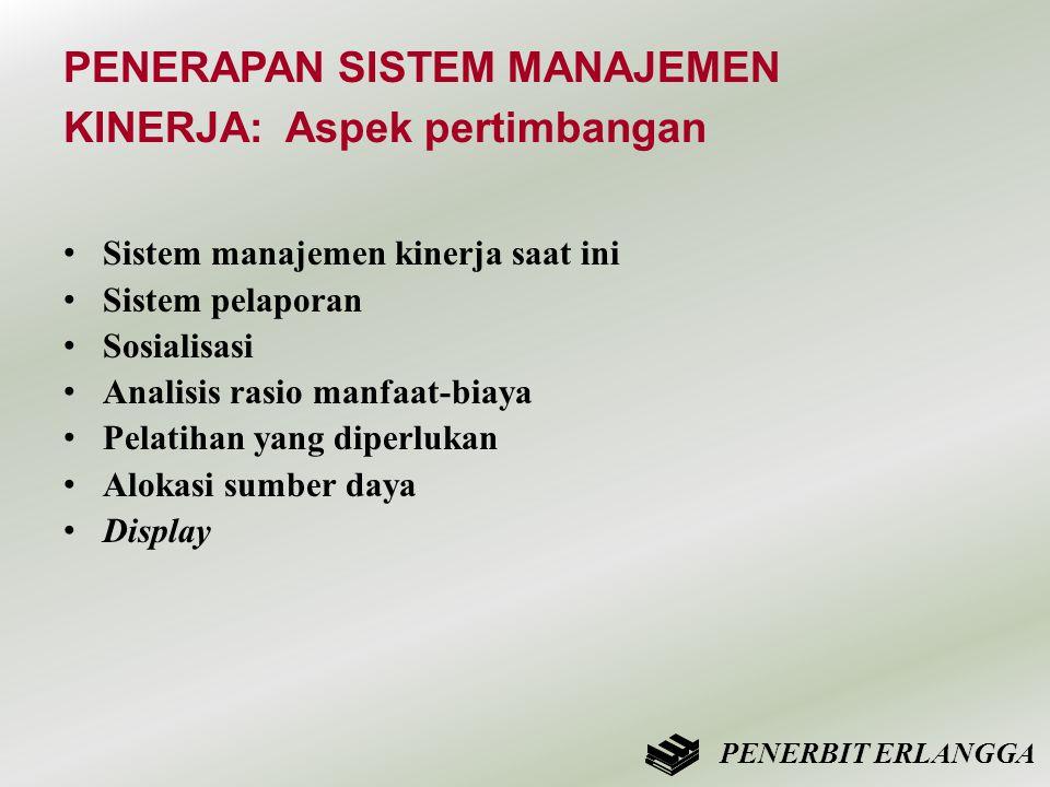 PENERAPAN SISTEM MANAJEMEN KINERJA: Aspek pertimbangan • Sistem manajemen kinerja saat ini • Sistem pelaporan • Sosialisasi • Analisis rasio manfaat-b