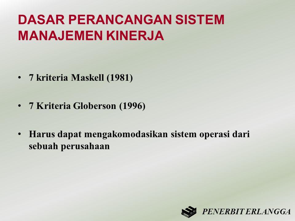 DASAR PERANCANGAN SISTEM MANAJEMEN KINERJA • 7 kriteria Maskell (1981) • 7 Kriteria Globerson (1996) • Harus dapat mengakomodasikan sistem operasi dar
