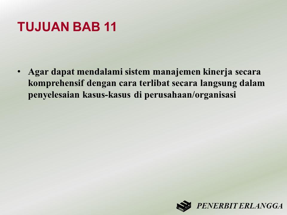 TUJUAN BAB 11 • Agar dapat mendalami sistem manajemen kinerja secara komprehensif dengan cara terlibat secara langsung dalam penyelesaian kasus-kasus