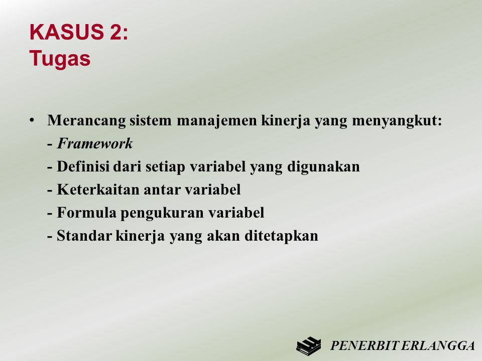 KASUS 2: Tugas • Merancang sistem manajemen kinerja yang menyangkut: - Framework - Definisi dari setiap variabel yang digunakan - Keterkaitan antar va
