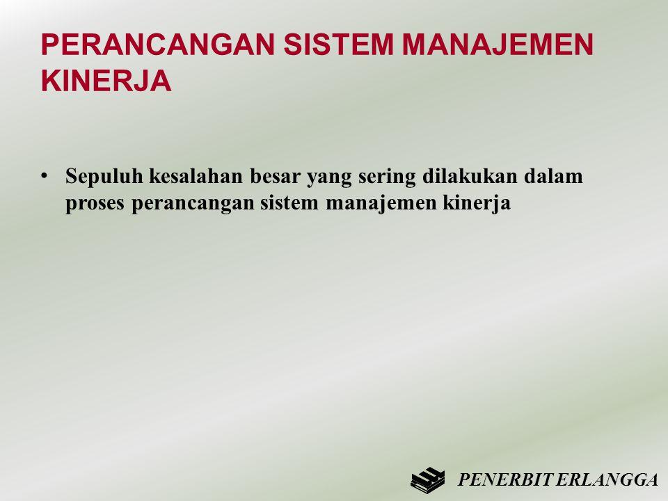PERANCANGAN SISTEM MANAJEMEN KINERJA • Sepuluh kesalahan besar yang sering dilakukan dalam proses perancangan sistem manajemen kinerja PENERBIT ERLANG