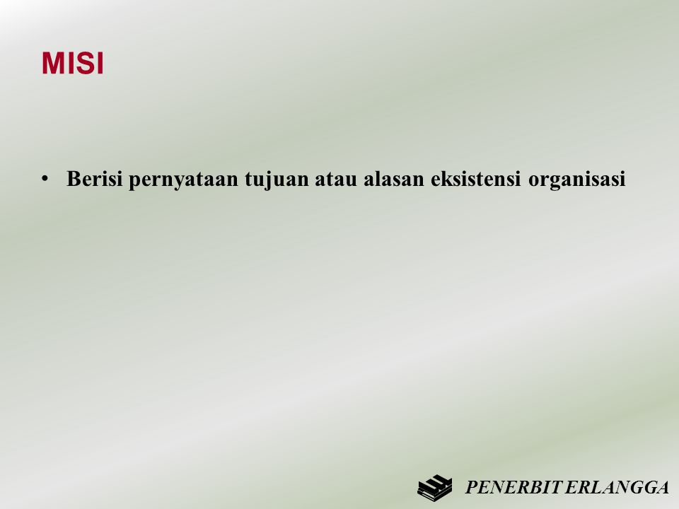 MISI • Berisi pernyataan tujuan atau alasan eksistensi organisasi PENERBIT ERLANGGA