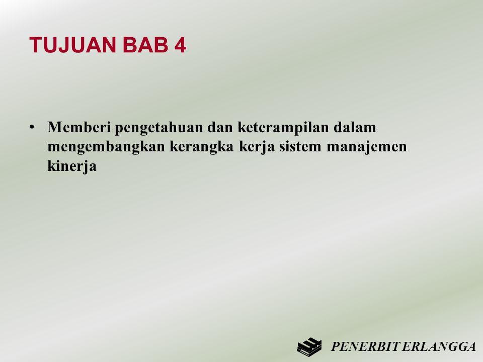 TUJUAN BAB 4 • Memberi pengetahuan dan keterampilan dalam mengembangkan kerangka kerja sistem manajemen kinerja PENERBIT ERLANGGA