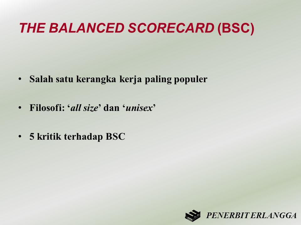 THE BALANCED SCORECARD (BSC) • Salah satu kerangka kerja paling populer • Filosofi: 'all size' dan 'unisex' • 5 kritik terhadap BSC PENERBIT ERLANGGA