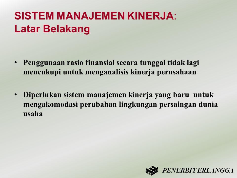 SISTEM MANAJEMEN KINERJA: Latar Belakang • Penggunaan rasio finansial secara tunggal tidak lagi mencukupi untuk menganalisis kinerja perusahaan • Dipe