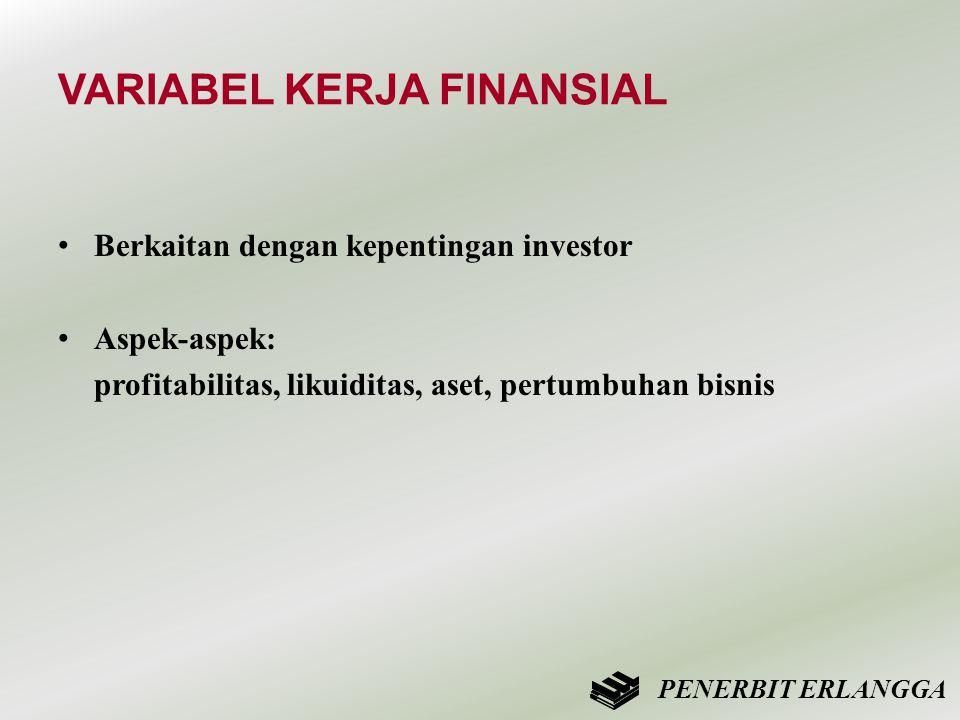 VARIABEL KERJA FINANSIAL • Berkaitan dengan kepentingan investor • Aspek-aspek: profitabilitas, likuiditas, aset, pertumbuhan bisnis PENERBIT ERLANGGA