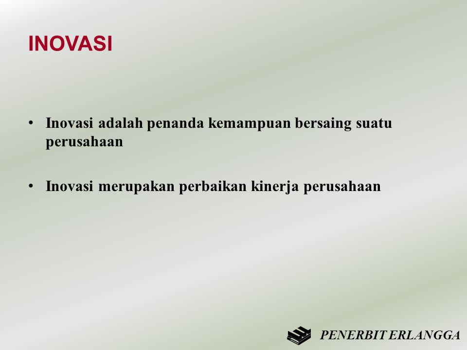 INOVASI • Inovasi adalah penanda kemampuan bersaing suatu perusahaan • Inovasi merupakan perbaikan kinerja perusahaan PENERBIT ERLANGGA