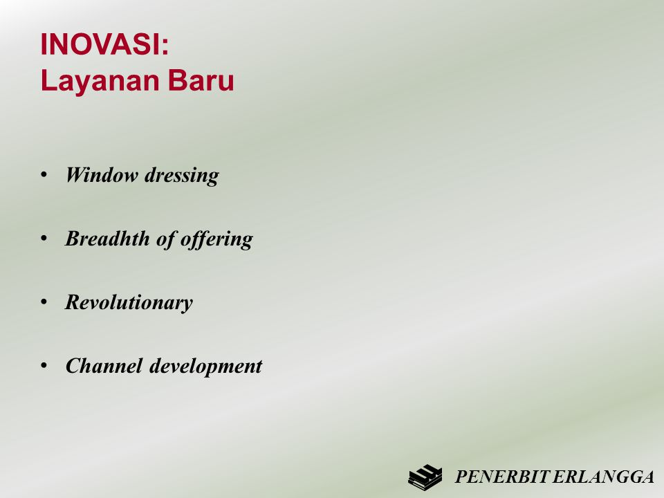 INOVASI: Layanan Baru • Window dressing • Breadhth of offering • Revolutionary • Channel development PENERBIT ERLANGGA