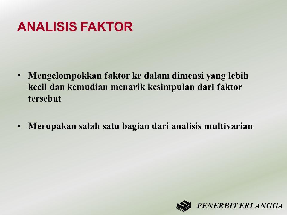 ANALISIS FAKTOR • Mengelompokkan faktor ke dalam dimensi yang lebih kecil dan kemudian menarik kesimpulan dari faktor tersebut • Merupakan salah satu