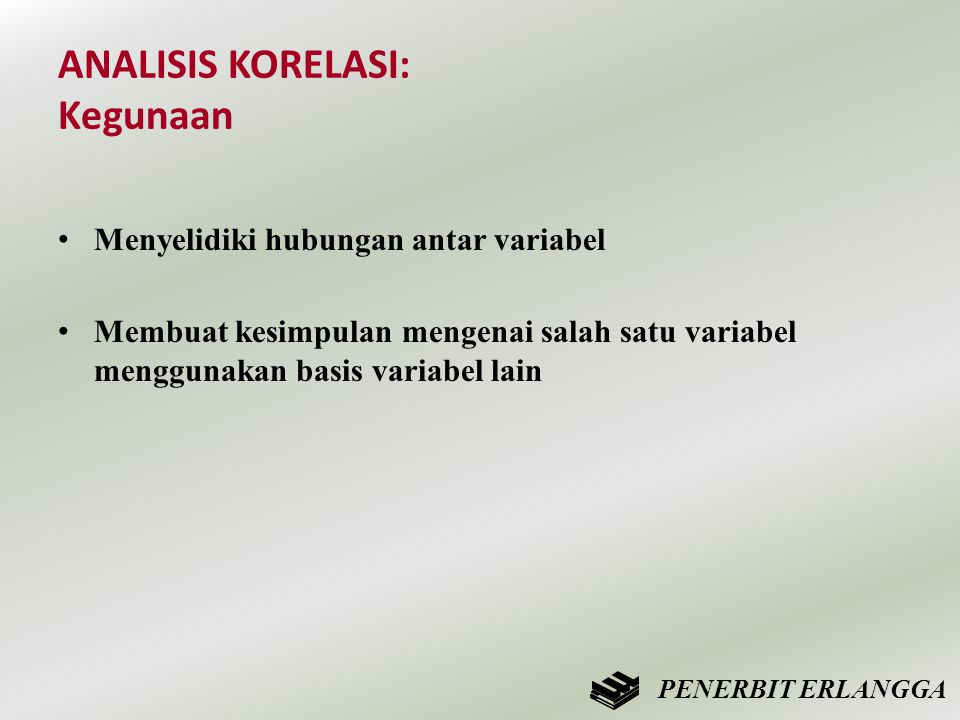 ANALISIS KORELASI: Kegunaan • Menyelidiki hubungan antar variabel • Membuat kesimpulan mengenai salah satu variabel menggunakan basis variabel lain PE