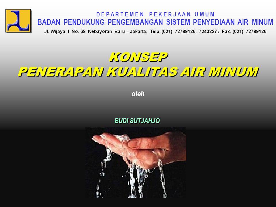 KONDISI PENYEDIAAN AIR MINUM DI INDONESIA • CAKUPAN PELAYANAN DI PERKOTAAN 33 % • KEHILANGAN AIR 37 % • KONSUMSI AIR RUMAH TANGGA RATA-RATA 14 m 3 /pelanggan/bulan • JAM OPERASI RATA-RATA 20 jam • HANYA 60 % SAMPLE AIR YANG DIPERIKSA MEMENUHI BAKU MUTU BAKTERIOLOGIS (Dep KESEHATAN, 1998) • PDAM BELUM MEMPUNYAI SISTEM PENJAMINAN MUTU AIR YANG MEMADAI • CAKUPAN PELAYANAN DI PERKOTAAN 33 % • KEHILANGAN AIR 37 % • KONSUMSI AIR RUMAH TANGGA RATA-RATA 14 m 3 /pelanggan/bulan • JAM OPERASI RATA-RATA 20 jam • HANYA 60 % SAMPLE AIR YANG DIPERIKSA MEMENUHI BAKU MUTU BAKTERIOLOGIS (Dep KESEHATAN, 1998) • PDAM BELUM MEMPUNYAI SISTEM PENJAMINAN MUTU AIR YANG MEMADAI