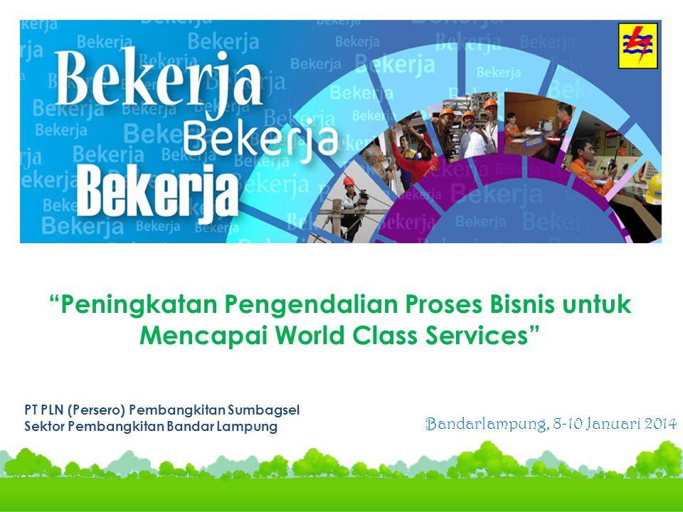 """PT PLN (Persero) Pembangkitan Sumbagsel Sektor Pembangkitan Bandar Lampung Bandarlampung, 8-10 Januari 2014 """"Peningkatan Pengendalian Proses Bisnis un"""