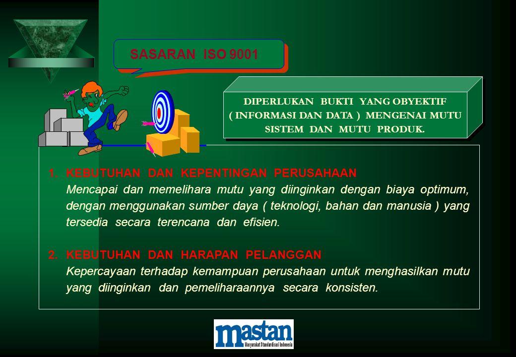 SASARAN ISO 9001 DIPERLUKAN BUKTI YANG OBYEKTIF ( INFORMASI DAN DATA ) MENGENAI MUTU SISTEM DAN MUTU PRODUK. DIPERLUKAN BUKTI YANG OBYEKTIF ( INFORMAS