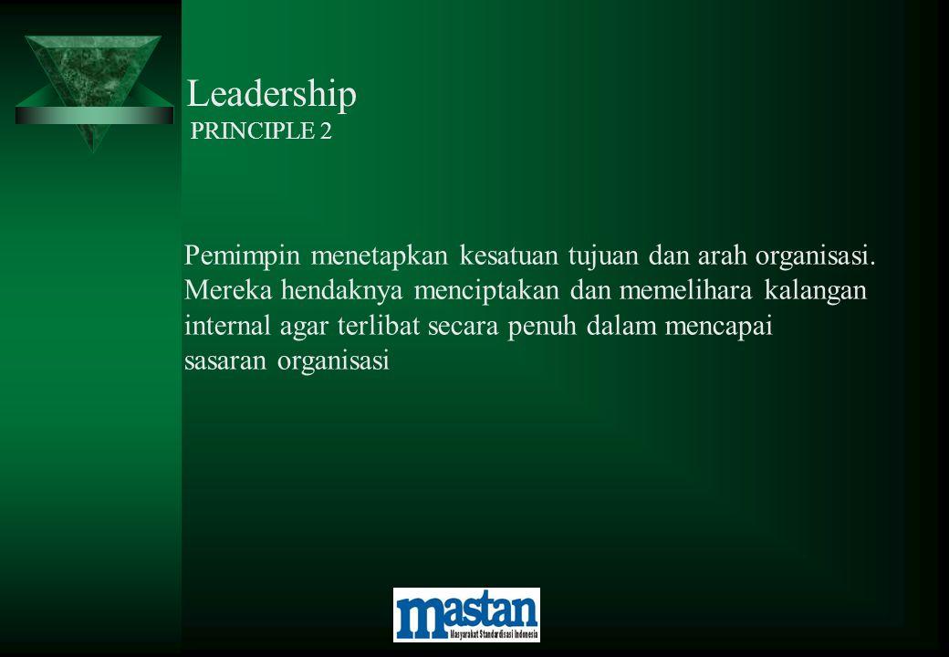 Leadership PRINCIPLE 2 Pemimpin menetapkan kesatuan tujuan dan arah organisasi. Mereka hendaknya menciptakan dan memelihara kalangan internal agar ter