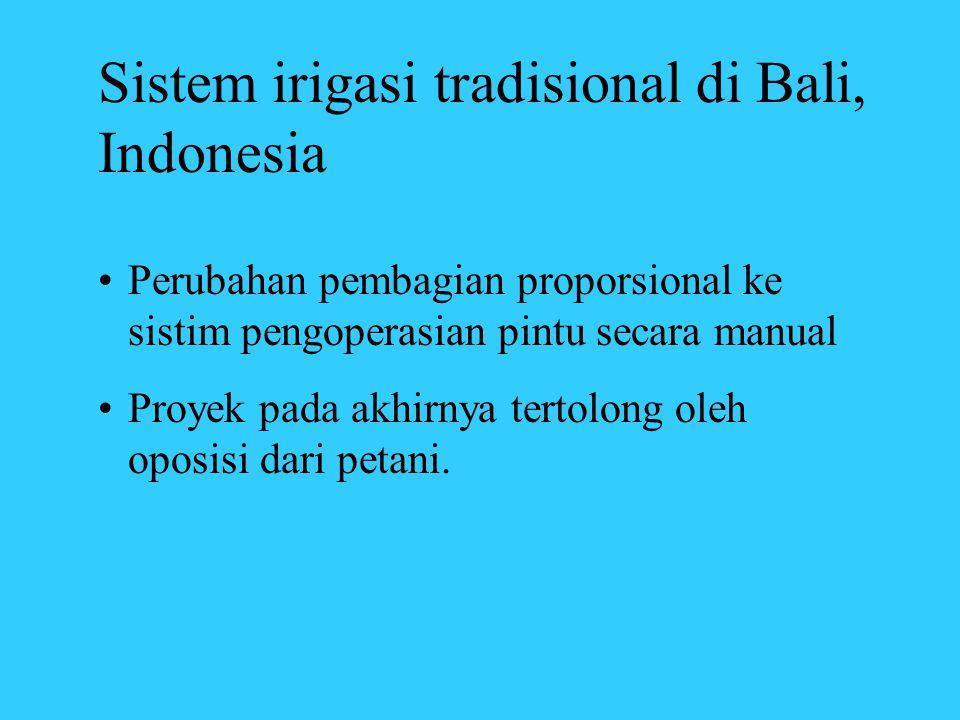 Sistem irigasi tradisional di Bali, Indonesia •Perubahan pembagian proporsional ke sistim pengoperasian pintu secara manual •Proyek pada akhirnya tert