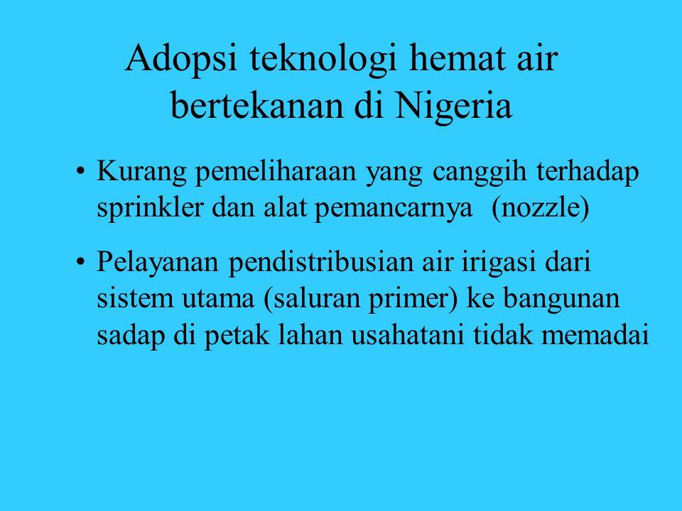 Adopsi teknologi hemat air bertekanan di Nigeria •Kurang pemeliharaan yang canggih terhadap sprinkler dan alat pemancarnya (nozzle) •Pelayanan pendist