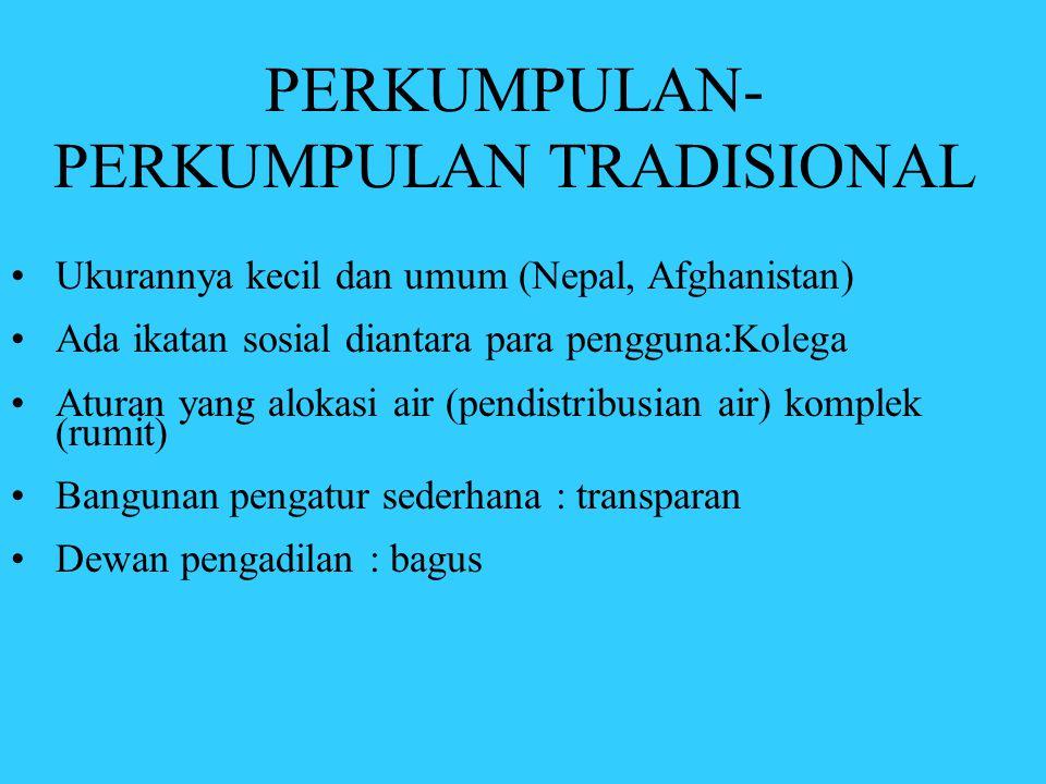 PERKUMPULAN- PERKUMPULAN TRADISIONAL •Ukurannya kecil dan umum (Nepal, Afghanistan) •Ada ikatan sosial diantara para pengguna:Kolega •Aturan yang alok